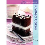 20 to Make - Knitted Cakes
